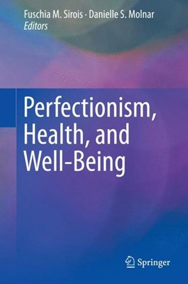 Perfectionism, health, and well-being by Fuschia M. Sirois