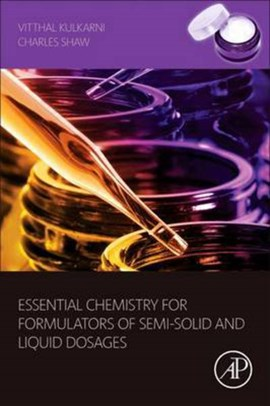 Essential chemistry for formulators of semisolid and liquid dosages by Vitthal S. Kulkarni