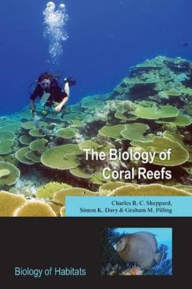 The biology of coral reefs by Charles R.C Sheppard