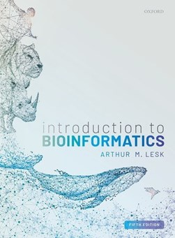 Introduction to bioinformatics by Arthur M Lesk