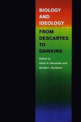 Biology and ideology from Descartes to Dawkins by Denis R. Alexander