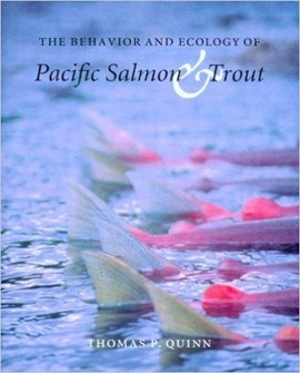 The behavior and ecology of Pacific salmon and trout by Thomas P. Quinn