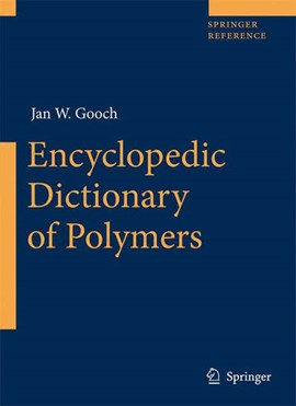 Encyclopedic dictionary of polymers by Jan W. Gooch