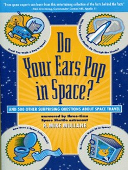 Do your ears pop in space? by R. Mike Mullane