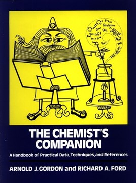 The chemist's companion: a handbook of practical data, techniques, and references by Arnold J. Gordon