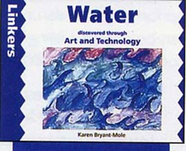Water discovered through art and technology by Karen Bryant-Mole