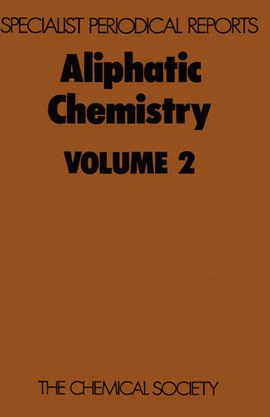 Aliphatic chemistry. Vol.2 :  a review of the literature published during 1972 by W Parker