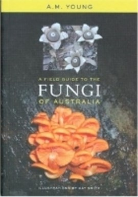 A field guide to the fungi of Australia by Tony Young
