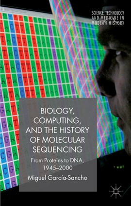 Biology, computing, and the history of molecular sequencing by M. García-Sancho
