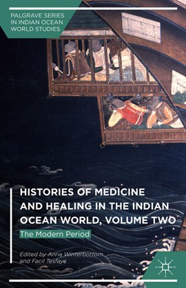 Histories of medicine and healing in the Indian Ocean world. Volume two The modern period by Anna Winterbottom