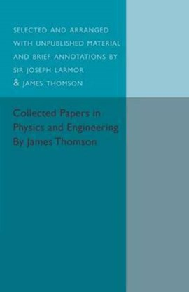 Collected papers in physics and engineering by James Thomson