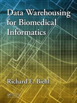Data warehousing for biomedical informatics by Richard E. Biehl