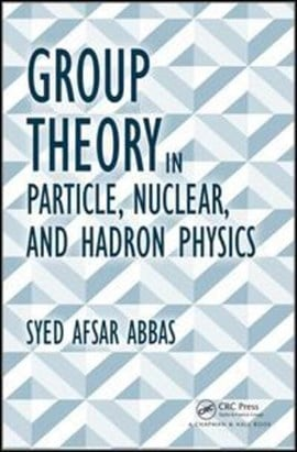 Group theory in particle, nuclear, and hadron physics by Syed Afsar Abbas