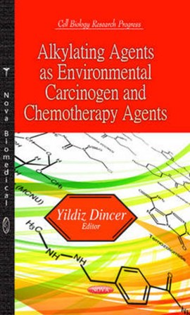 Alkylating agents as environmental carcinogen and chemotherapy agents by Yildiz Dincer