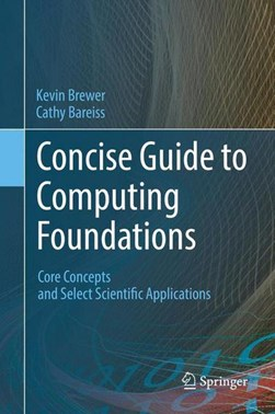Concise guide to computing foundations by Kevin Brewer