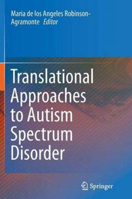 Translational Approaches to Autism Spectrum Disorder by Maria de los Angeles Robinson-Agramonte
