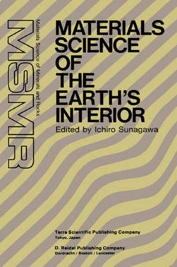 Materials science of the earth's interior by Ichiro Sunagawa