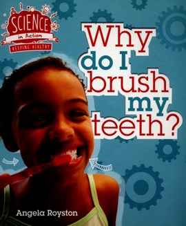Why do I brush my teeth? by Angela Royston