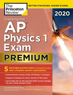 Cracking the AP Physics 1 Exam 2020, Premium Edition by Princeton Review