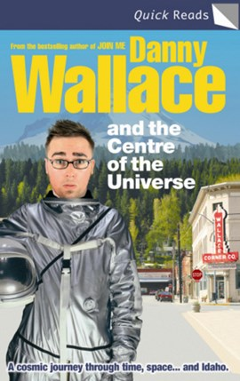 Danny Wallace and the centre of the universe by Danny Wallace