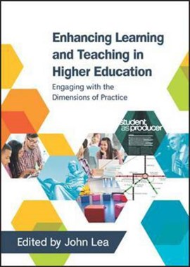 Enhancing Learning and Teaching in Higher Education: Engaging with the Dimensions of Practice by John Lea