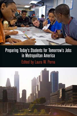 Preparing today's students for tomorrow's jobs in Metropolitan America by Laura W. Perna