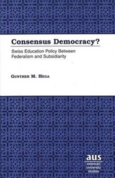 Consensus democracy? by Gunther M Hega