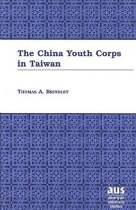 The China Youth Corps in Taiwan by Thomas A Brindley