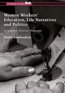 Women workers' education, life narratives and politics by Maria Tamboukou