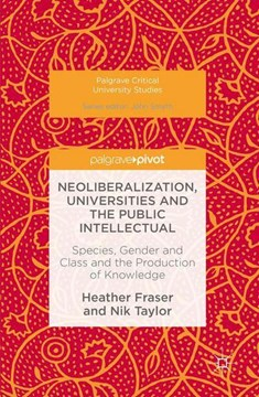 Neoliberalization, universities and the public intellectual by Heather Fraser