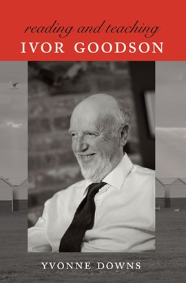 Reading and teaching Ivor Goodson by Yvonne Downs