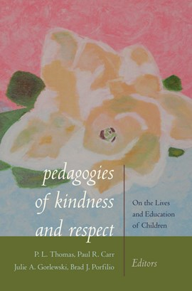 Pedagogies of Kindness and Respect by Paul L. Thomas