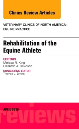 Rehabilitation of the equine athlete by Melissa R. King