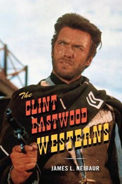 The Clint Eastwood westerns by James L Neibaur