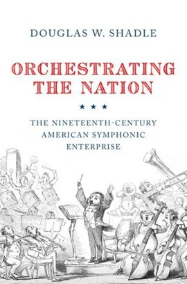 Orchestrating the nation by Douglas Shadle