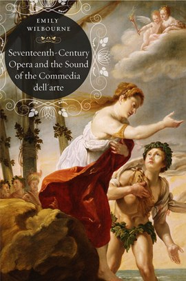 Seventeenth-century opera and the sound of the commedia dell'arte by Emily Wilbourne