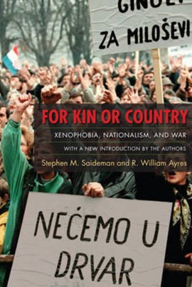 For Kin or Country - Xenophobia, Nationalism, and War by Stephen Saideman