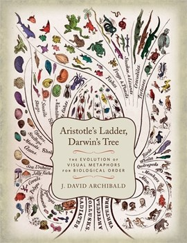 Aristotle's ladder, Darwin's tree by J. David Archibald