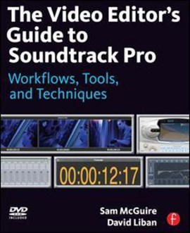 The video editor's guide to Soundtrack Pro by Sam McGuire