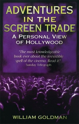 Adventures in the screen trade by William Goldman