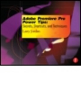 Adobe Premiere Pro power tips by Larry Jordan