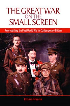The Great War on the small screen by Emma Hanna