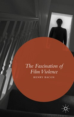 The fascination of film violence by Henry Bacon