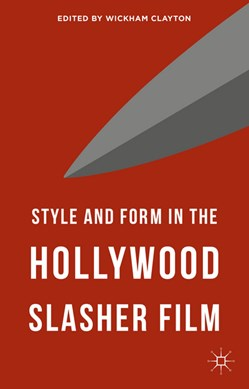 Style and form in the Hollywood slasher film by Wickham Clayton