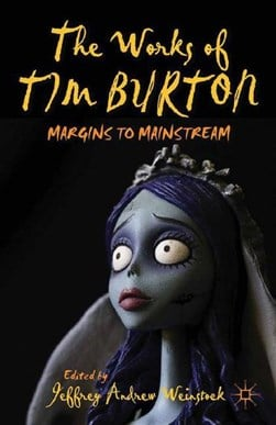 The Works of Tim Burton by J. Weinstock