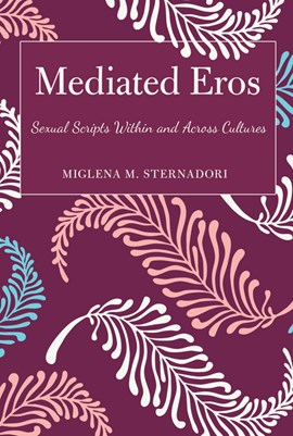Mediated eros by Miglena M. Sternadori