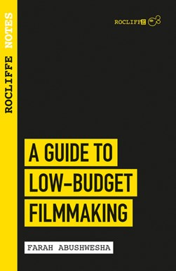 A guide to low budget filmmaking by Farah Abushwesha
