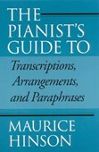 The pianist's guide to transcriptions, arrangements, and paraphrases