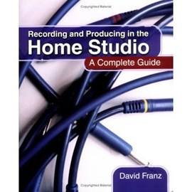 Recording and producing in the home studio by David Franz