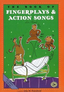 The Book of Finger Plays & Action Songs by John M. Feierabend